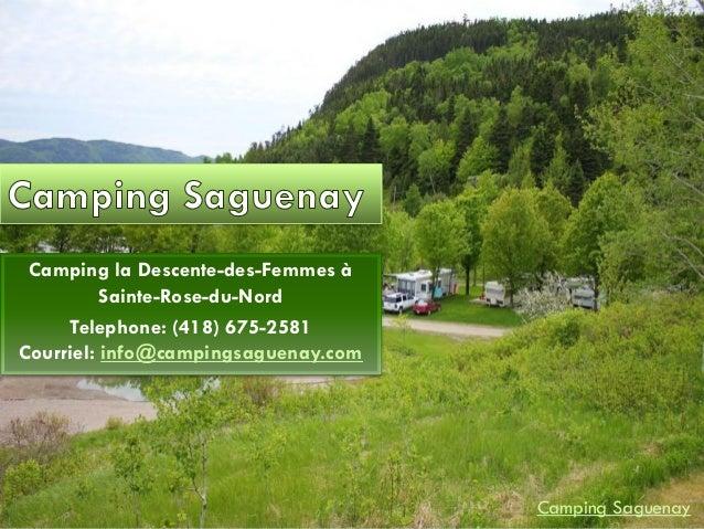 Camping la Descente-des-Femmes à Sainte-Rose-du-Nord Telephone: (418) 675-2581 Courriel: info@campingsaguenay.com Camping ...