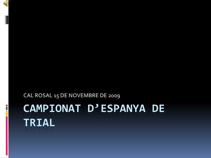 CAMPIONATD'ESPANYA DE TRIAL<br />CAL ROSAL 15 DE NOVEMBRE DE 2009<br />