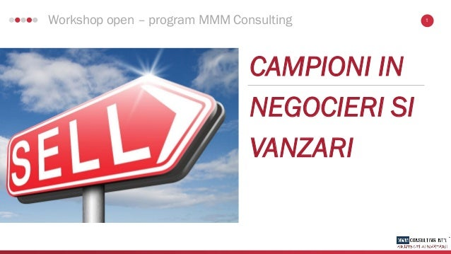 1Workshop open – program MMM Consulting CAMPIONI IN NEGOCIERI SI VANZARI