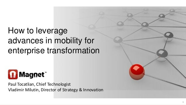 11 How to leverage advances in mobility for enterprise transformation Paul Tocatlian, Chief Technologist Vladimir Milutin,...
