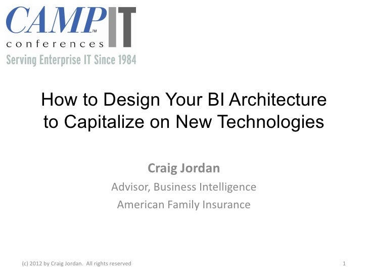 How to Design Your BI Architecture       to Capitalize on New Technologies                                                ...