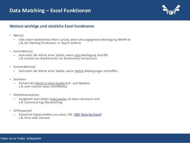 16 Data Matching – Excel Funktionen • Wenn() – Gibt einen bestimmten Wert zurück, wenn die angegebene Bedingung WAHR ist z...