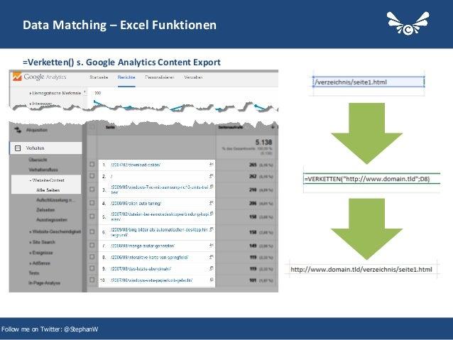 19 Data Matching – Excel Funktionen =Verketten() s. Google Analytics Content Export Follow me on Twitter: @StephanW