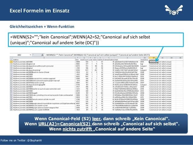"""22 Excel Formeln im Einsatz Gleichheitszeichen + Wenn-Funktion Follow me on Twitter: @StephanW =WENN(S2="""""""";""""kein Canonical..."""