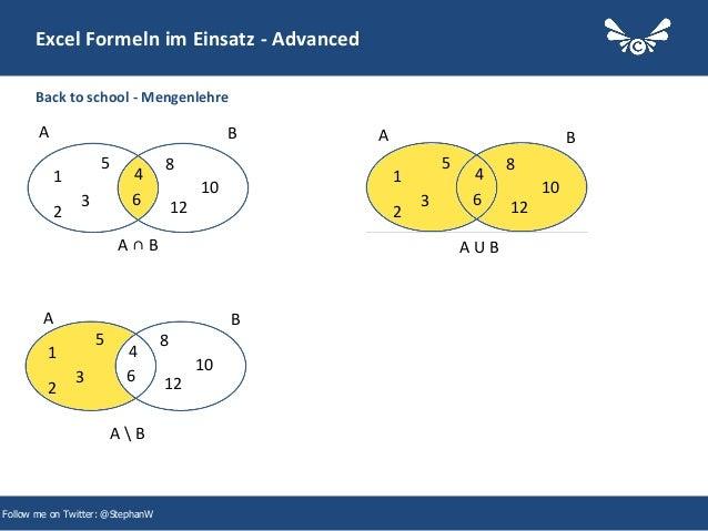26 Excel Formeln im Einsatz - Advanced Follow me on Twitter: @StephanW Back to school - Mengenlehre 2 3 5 1 4 6 8 10 12 2 ...
