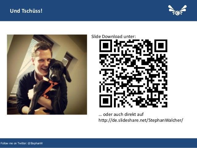 42 Und Tschüss! Follow me on Twitter: @StephanW Slide Download unter: … oder auch direkt auf http://de.slideshare.net/Step...