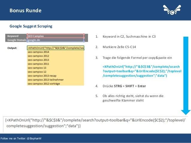 44 Bonus Runde Google Suggest Scraping Follow me on Twitter: @StephanW 1. Keyword in C2, Suchmaschine in C3 2. Markiere Ze...