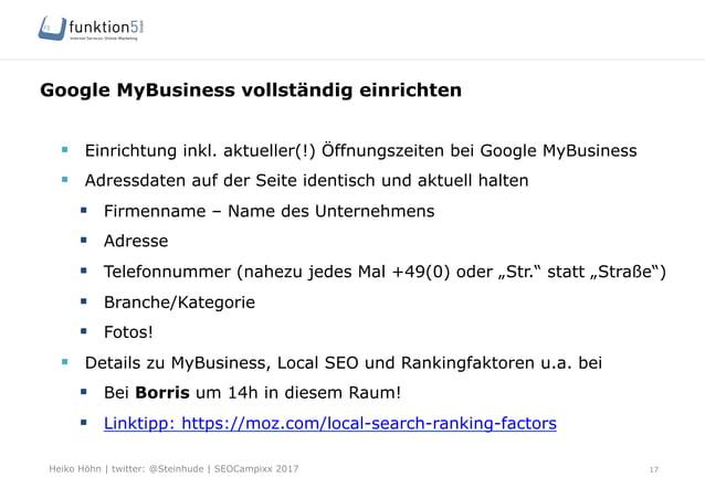 Heiko Höhn   twitter: @Steinhude   SEOCampixx 2017 Google MyBusiness vollständig einrichten 17 § Einrichtung inkl. aktue...