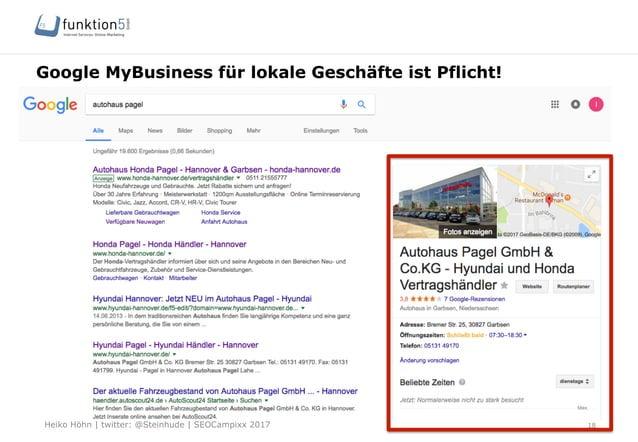 Heiko Höhn   twitter: @Steinhude   SEOCampixx 2017 Google MyBusiness für lokale Geschäfte ist Pflicht! 18