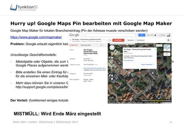Heiko Höhn   twitter: @Steinhude   SEOCampixx 2017 Hurry up! Google Maps Pin bearbeiten mit Google Map Maker Google Map Ma...