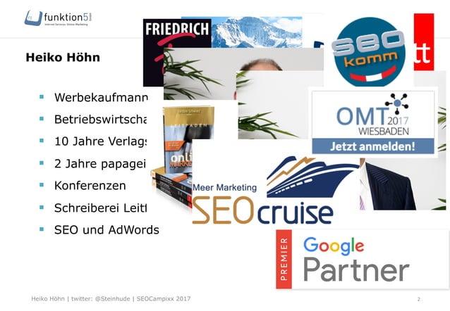 Heiko Höhn   twitter: @Steinhude   SEOCampixx 2017 § Werbekaufmann § Betriebswirtschaft St. Gallen § 10 Jahre Verlag...