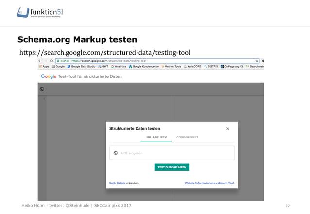 Heiko Höhn   twitter: @Steinhude   SEOCampixx 2017 Schema.org Markup testen 22 https://search.google.com/structured-‐data...