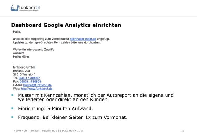 Heiko Höhn   twitter: @Steinhude   SEOCampixx 2017 Dashboard Google Analytics einrichten 25 § Muster mit Kennzahlen, mon...