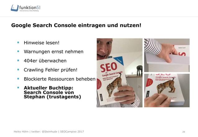 Heiko Höhn   twitter: @Steinhude   SEOCampixx 2017 Google Search Console eintragen und nutzen! 28 § Hinweise lesen! § ...