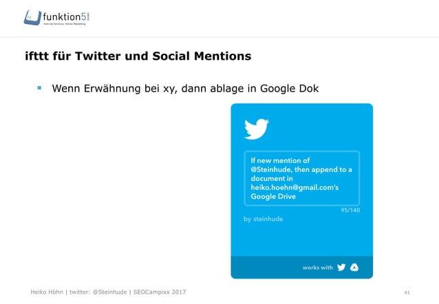 Heiko Höhn   twitter: @Steinhude   SEOCampixx 2017 ifttt für Twitter und Social Mentions 41 § Wenn Erwähnung bei xy, dan...