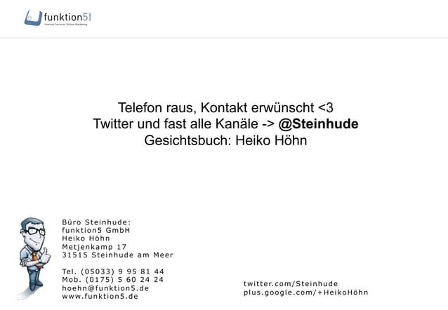 Büro Steinhude: funktion5 GmbH Heiko Höhn Metjenkamp 17 31515 Steinhude am Meer Tel. (05033) 9 95 81 44 Mob. (0175) 5 60 2...