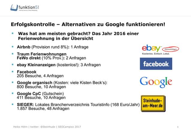 Heiko Höhn   twitter: @Steinhude   SEOCampixx 2017 Erfolgskontrolle – Alternativen zu Google funktionieren! 9 § Was hat ...