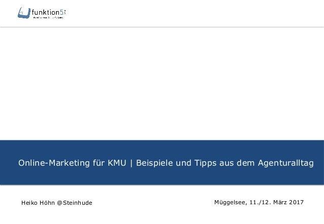 Online-Marketing für KMU | Beispiele und Tipps aus dem Agenturalltag Müggelsee, 11./12. März 2017Heiko Höhn @Steinhude