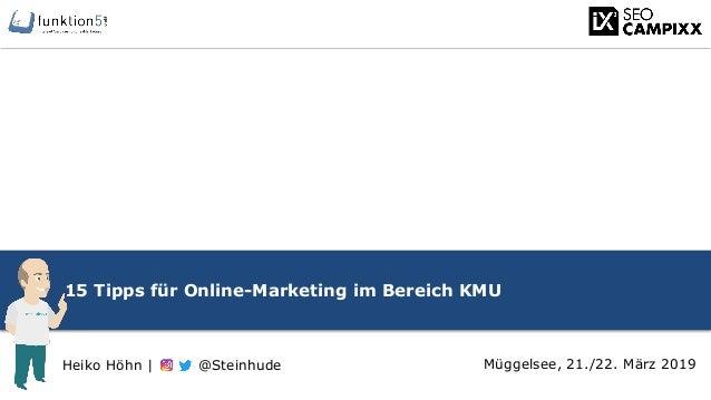 15 Tipps für Online-Marketing im Bereich KMU Müggelsee, 21./22. März 2019Heiko Höhn | @Steinhude