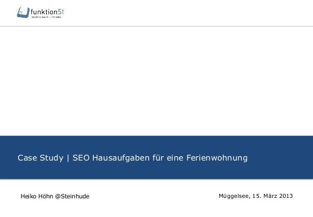 Case Study | SEO Hausaufgaben für eine Ferienwohnung Müggelsee, 15. März 2013Heiko Höhn @Steinhude