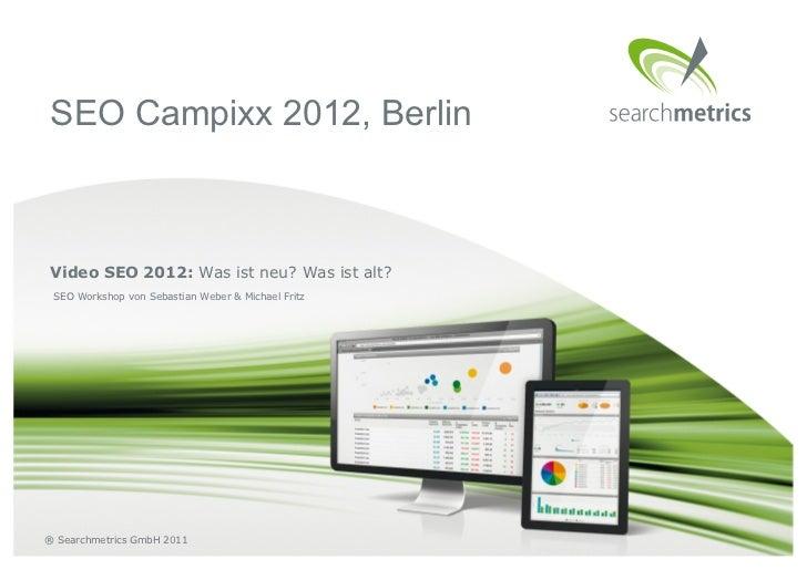 SEO Campixx 2012, BerlinVideo SEO 2012: Was ist neu? Was ist alt? SEO Workshop von Sebastian Weber & Michael Fritz® Search...