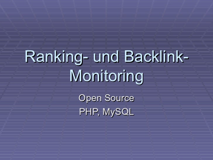 Ranking- und Backlink-     Monitoring       Open Source       PHP, MySQL