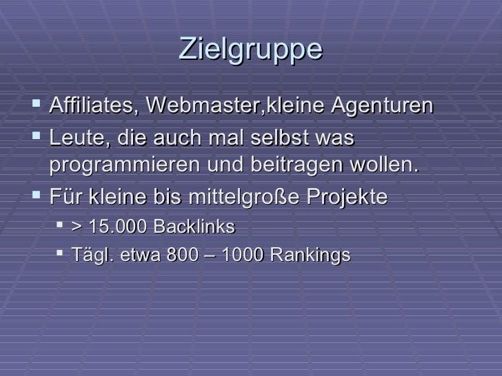 Zielgruppe Affiliates, Webmaster,kleine Agenturen Leute, die auch mal selbst was  programmieren und beitragen wollen. F...