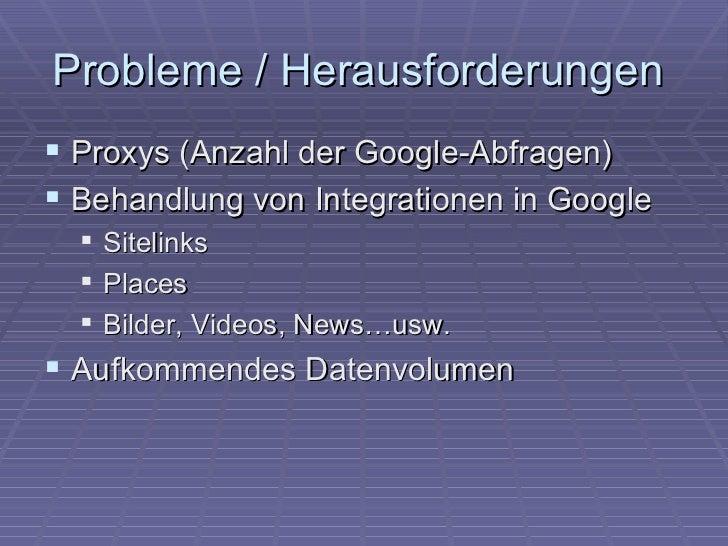 Probleme / Herausforderungen Proxys (Anzahl der Google-Abfragen) Behandlung von Integrationen in Google   Sitelinks   ...