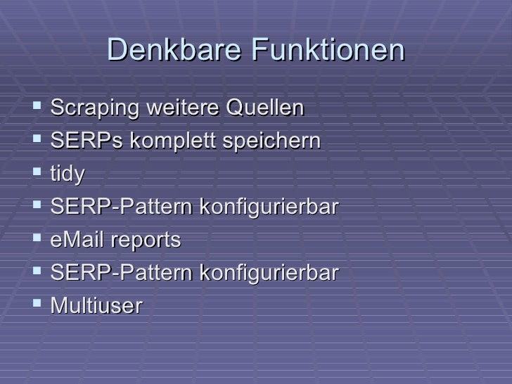 Denkbare Funktionen Scraping weitere Quellen SERPs komplett speichern tidy SERP-Pattern konfigurierbar eMail reports...