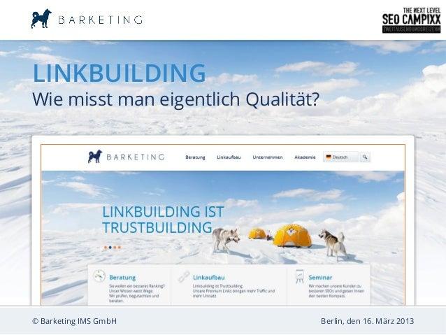 LINKBUILDINGWie misst man eigentlich Qualität?© Barketing IMS GmbH                 Berlin, den 16. März 2013