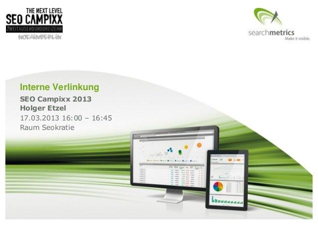 Interne VerlinkungSEO Campixx 2013Holger Etzel17.03.2013 16:00 – 16:45Raum Seokratie