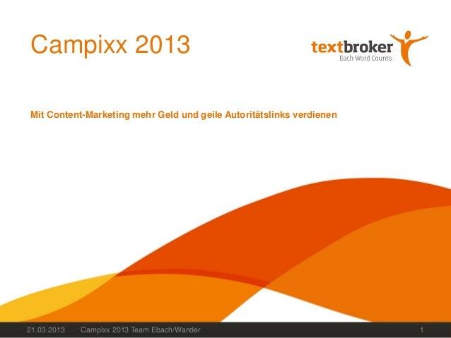 Campixx 2013Mit Content-Marketing mehr Geld und geile Autoritätslinks verdienen21.03.2013   Campixx 2013 Team Ebach/Wander...