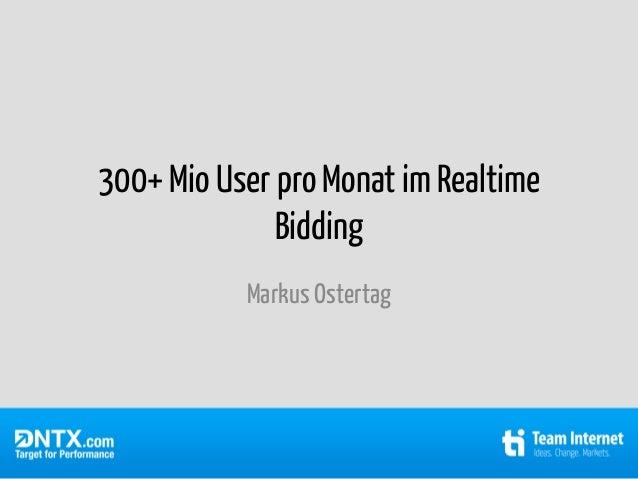 300+ Mio User pro Monat im Realtime              Bidding           Markus Ostertag
