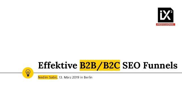 Effektive B2B/B2C SEO Funnels Nedim Sabic, 13. März 2019 in Berlin