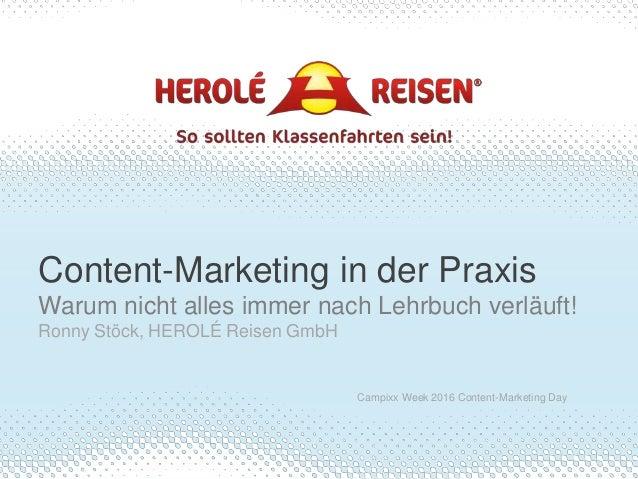 Content-Marketing in der Praxis Warum nicht alles immer nach Lehrbuch verläuft! Ronny Stöck, HEROLÉ Reisen GmbH Campixx We...