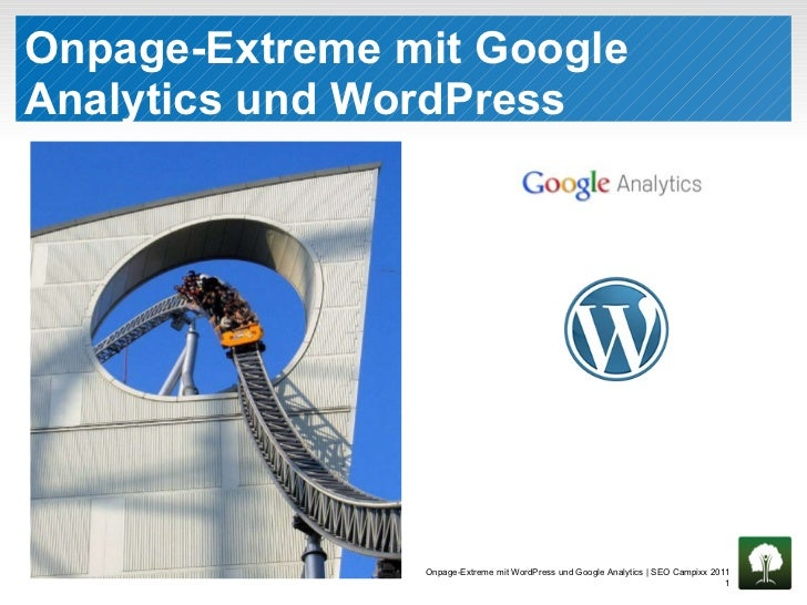Onpage-Extreme mit Google Analytics und WordPress  Onpage-Extreme mit WordPress und Google Analytics | SEO Campixx 2011