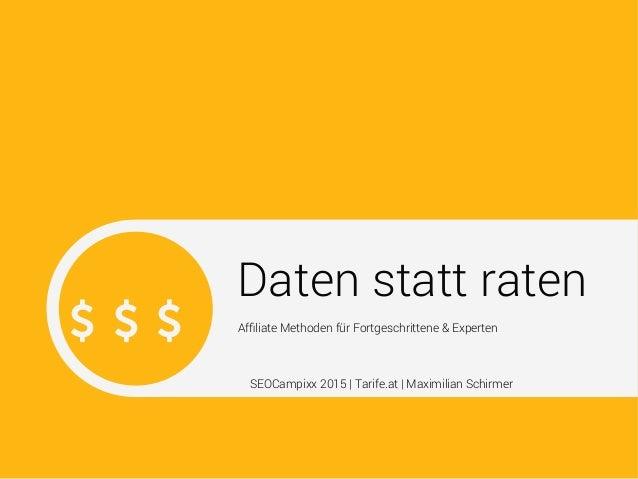 Daten statt raten Affiliate Methoden für Fortgeschrittene & Experten SEOCampixx 2015 | Tarife.at | Maximilian Schirmer
