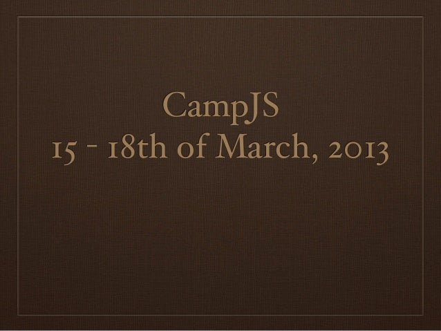 CampJS15 - 18th of March, 2013