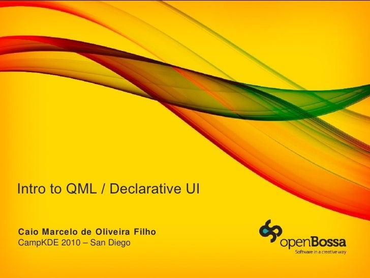 Intro to QML / Declarative UI  Caio Marcelo de Oliveira Filho CampKDE 2010 – San Diego