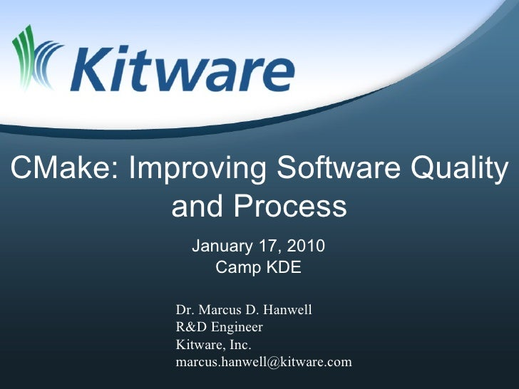 CMake: Improving Software Quality          and Process             January 17, 2010                Camp KDE            Dr....