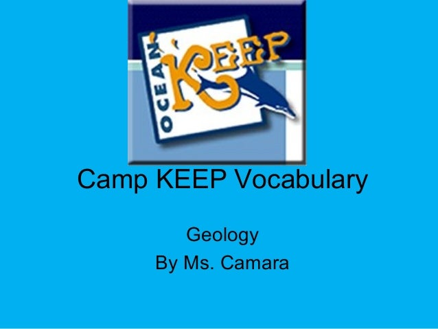Camp KEEP Vocabulary Geology By Ms. Camara