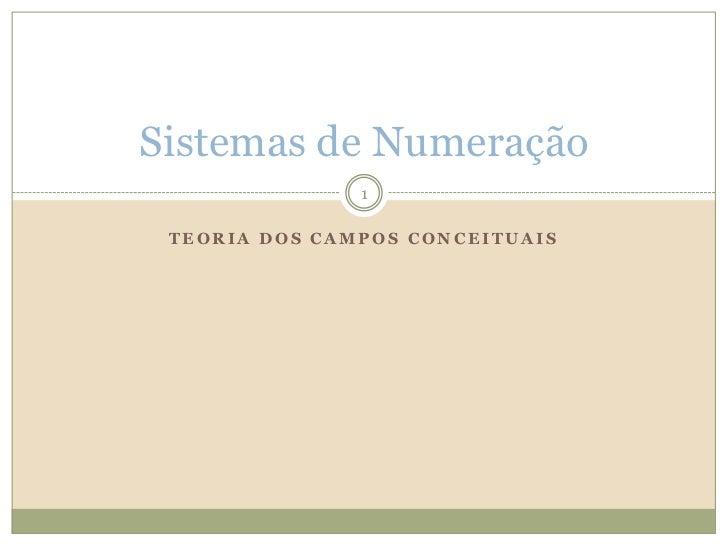 Teoria dos Campos Conceituais<br />Sistemas de Numeração<br />1<br />