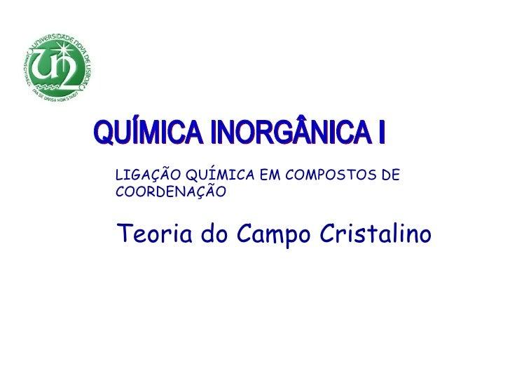 LIGAÇÃO QUÍMICA EM COMPOSTOS DECOORDENAÇÃOTeoria do Campo Cristalino