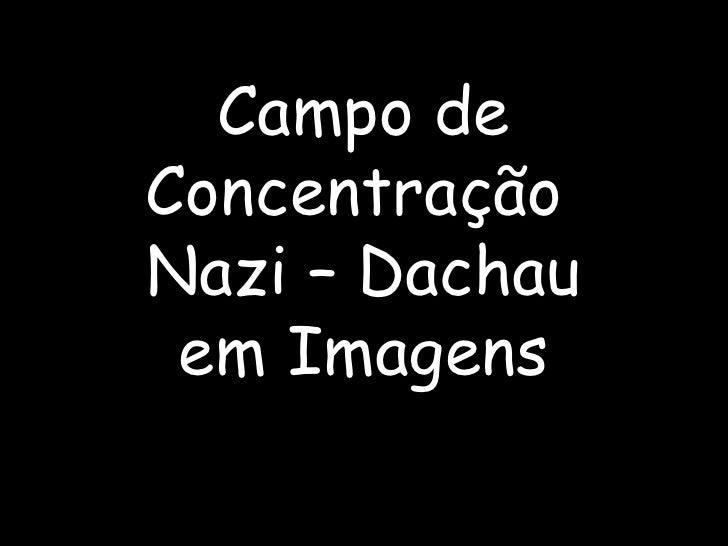 Campo de Concentração  Nazi – Dachau em Imagens