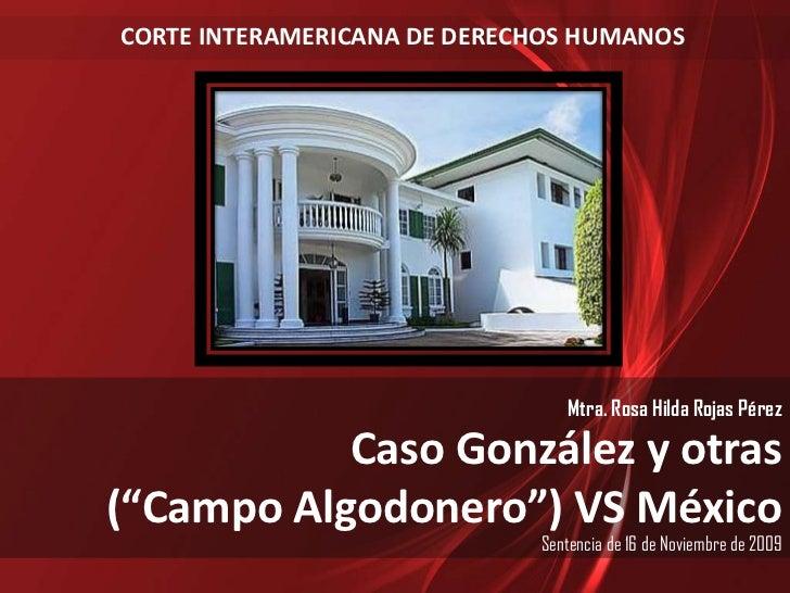 """CORTE INTERAMERICANA DE DERECHOS HUMANOS<br />Mtra. Rosa Hilda Rojas Pérez<br />Caso González y otras <br />(""""Campo Algodo..."""