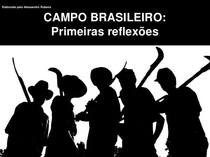 CAMPO BRASILEIRO: Primeiras reflexões<br />Elaborado pelo Alessandro Rubens<br />
