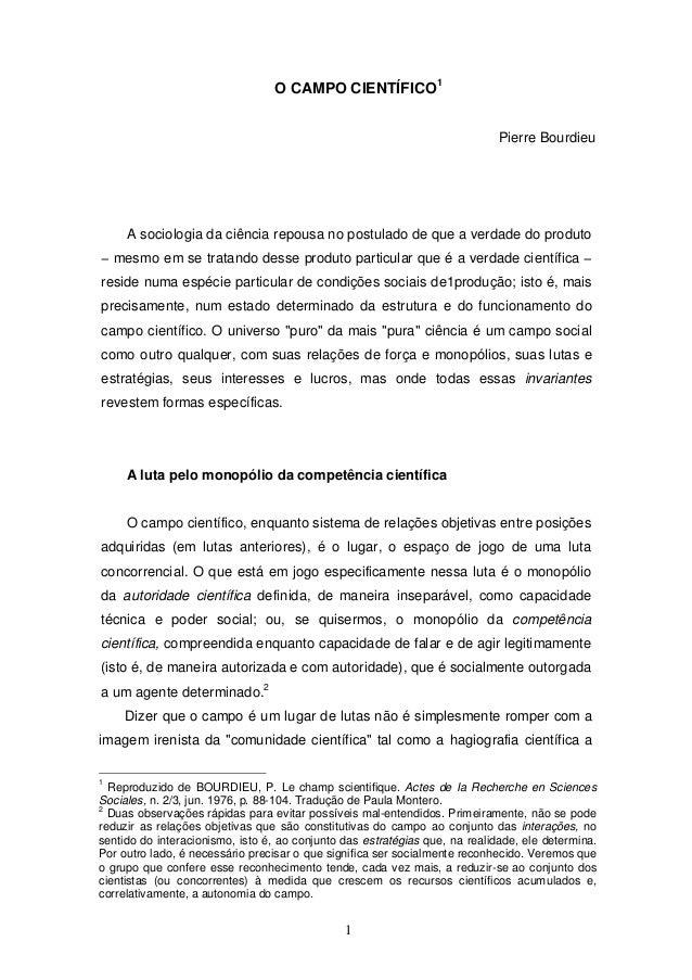 1O CAMPO CIENTÍFICO1Pierre BourdieuA sociologia da ciência repousa no postulado de que a verdade do produto− mesmo em se t...