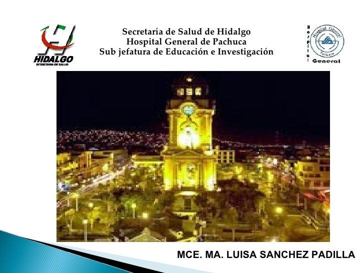 Secretaría de Salud de Hidalgo      Hospital General de PachucaSub jefatura de Educación e Investigación                  ...