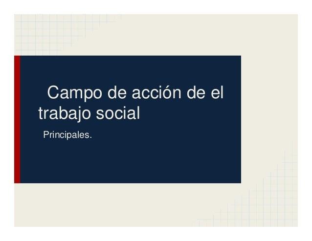 Campo de acción de eltrabajo socialPrincipales.