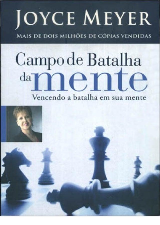 Campo de Batalha da menteCampo de Batalha da mente Joyce Meyer Vencendo a batalha em sua mente Título Original: Battlefiel...